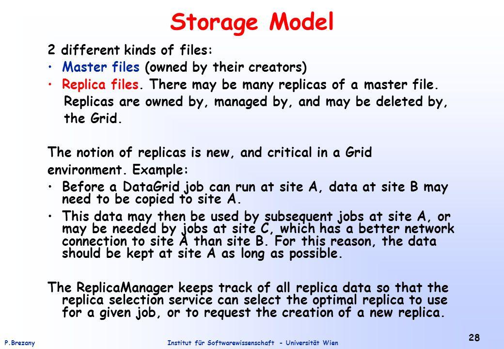 Institut für Softwarewissenschaft - Universität WienP.Brezany 28 Storage Model 2 different kinds of files: Master files (owned by their creators) Replica files.