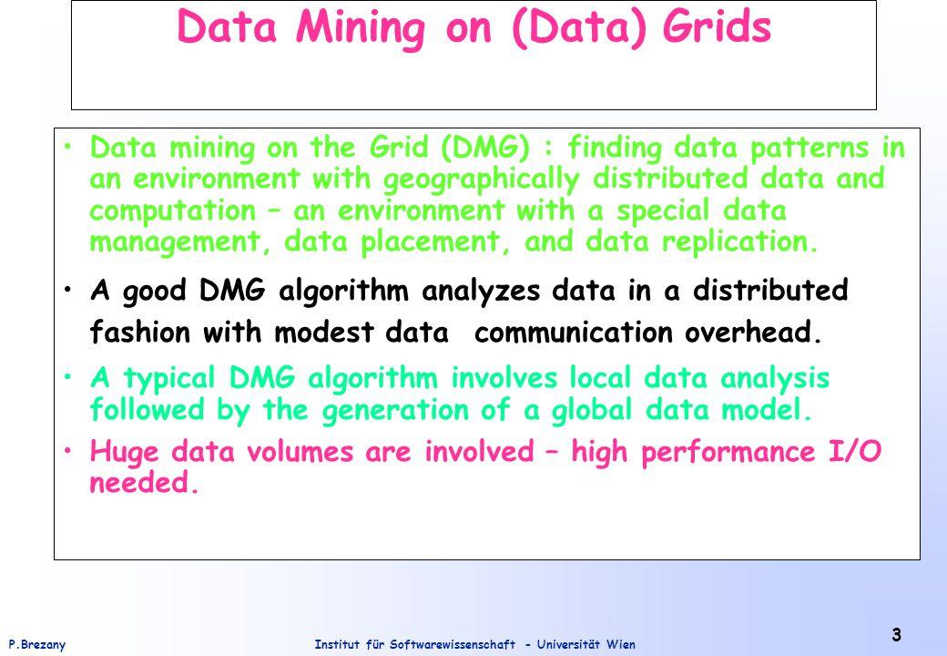 Institut für Softwarewissenschaft - Universität WienP.Brezany 34 Basic Grid Data Mining Models 1.Local data analysis followed by the generation of a global data model – adapting distributed data mining techniques.