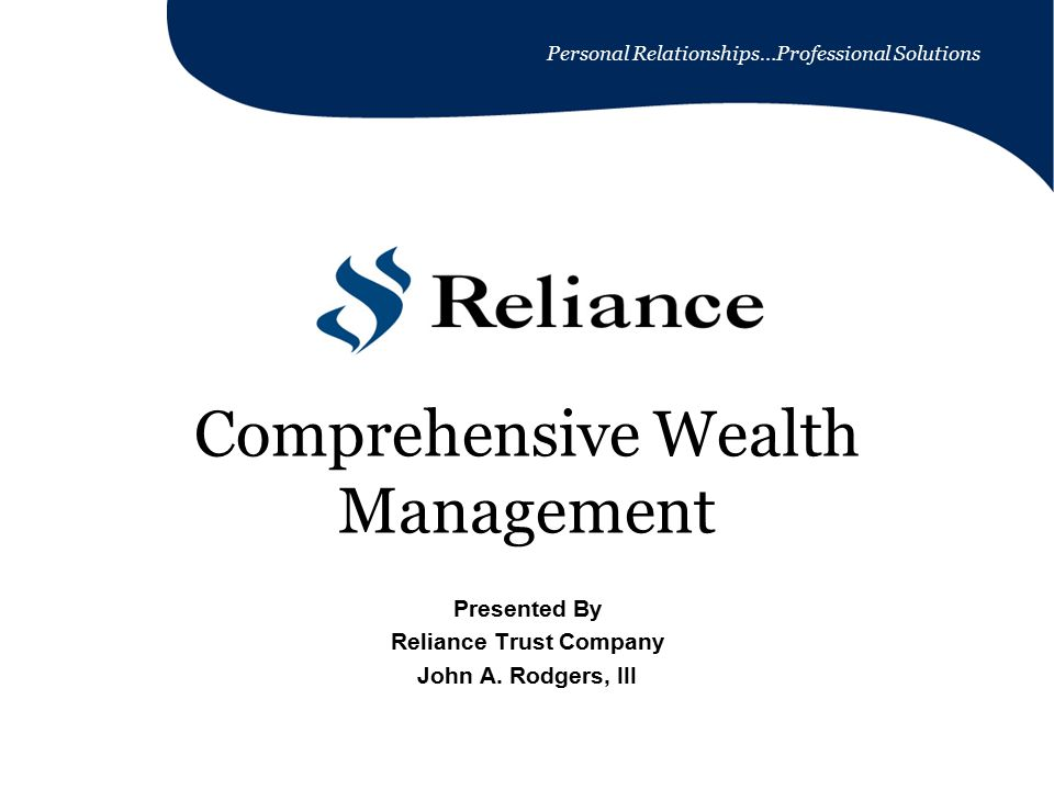 Personal Relationships…Professional Solutions Comprehensive Wealth Management Presented By Reliance Trust Company John A.