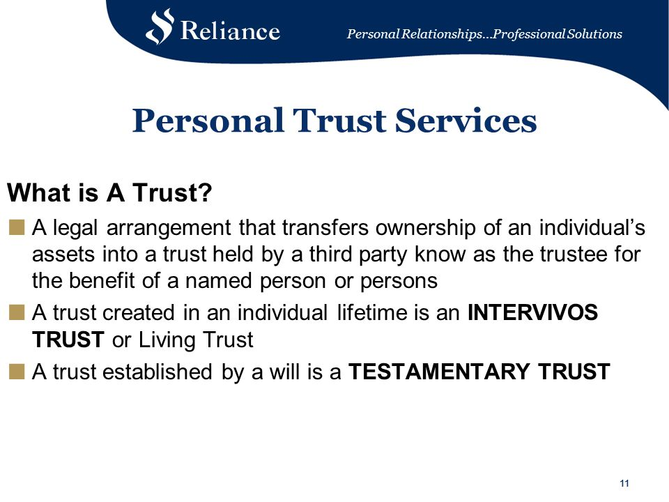 Personal Relationships…Professional Solutions 11 Personal Trust Services What is A Trust.