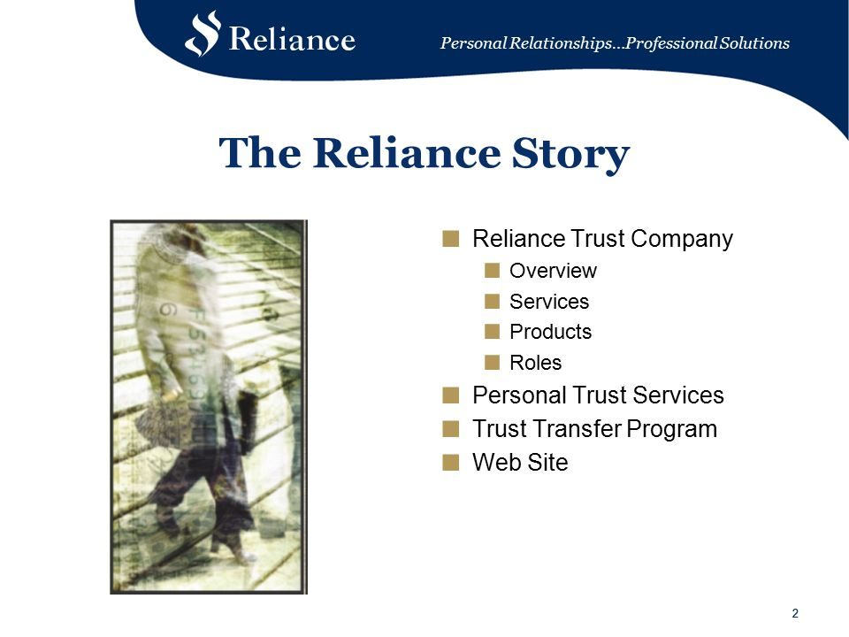 Personal Relationships…Professional Solutions 33 The Reliance Story ■ Reliance Trust Company ■ Overview ■ Services ■ Products ■ Roles ■ Trust Services Offered ■ Trust Transfer Program ■ Web Site