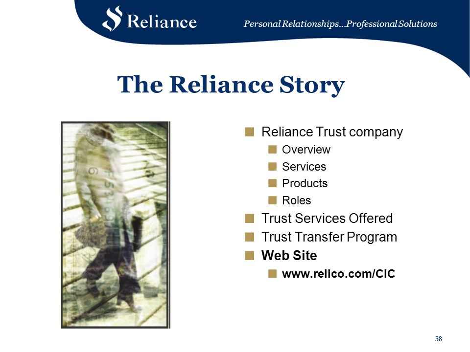 Personal Relationships…Professional Solutions 38 The Reliance Story ■ Reliance Trust company ■ Overview ■ Services ■ Products ■ Roles ■ Trust Services Offered ■ Trust Transfer Program ■ Web Site ■ www.relico.com/CIC