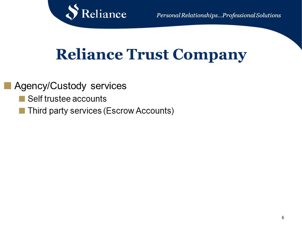 Personal Relationships…Professional Solutions 66 Reliance Trust Company ■ Agency/Custody services ■ Self trustee accounts ■ Third party services (Escrow Accounts)