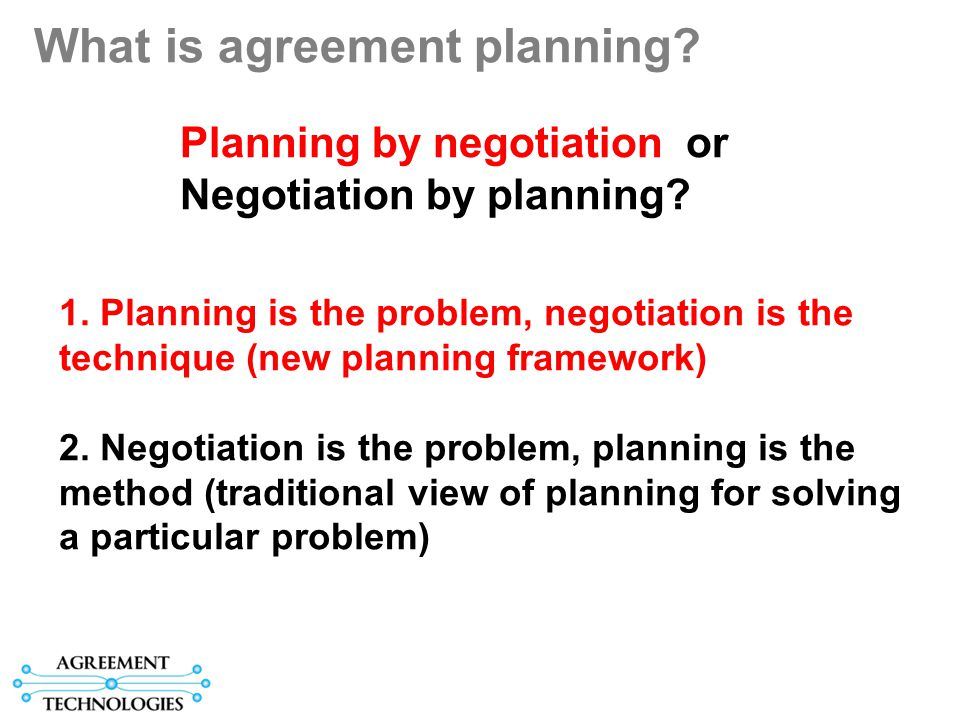 What is agreement planning. Planning by negotiation or Negotiation by planning.