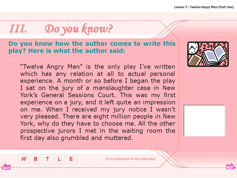 BTLEW Lesson 5 –Twelve Angry Men (Part One) His focus: A fearless Golden Age of Television writer of the highest caliber, Reginald Rose s ability to tackle pressing social issues distinguished him from the pack and, along with such contemporaries as Rod Serling and Paddy Chayefsky, left an indelible mark on the history of thought-provoking television drama.