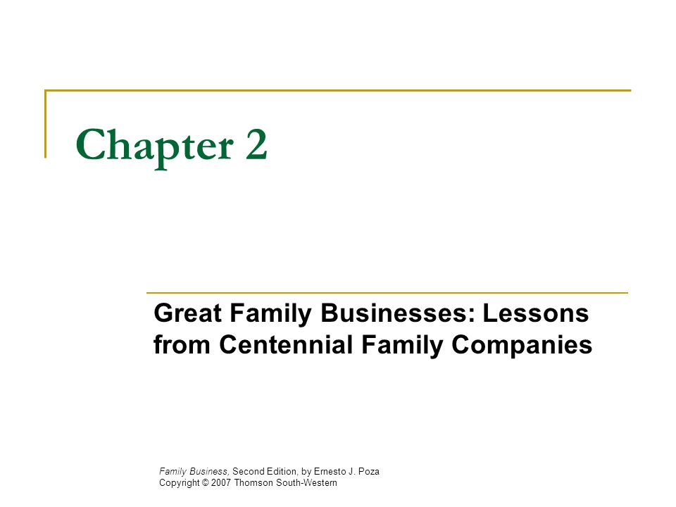 Chapter 2 Great Family Businesses: Lessons from Centennial Family Companies Family Business, Second Edition, by Ernesto J.