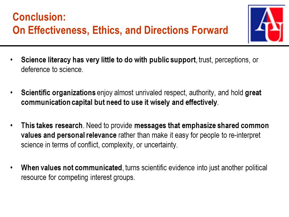 Conclusion: On Effectiveness, Ethics, and Directions Forward Science literacy has very little to do with public support, trust, perceptions, or deference to science.