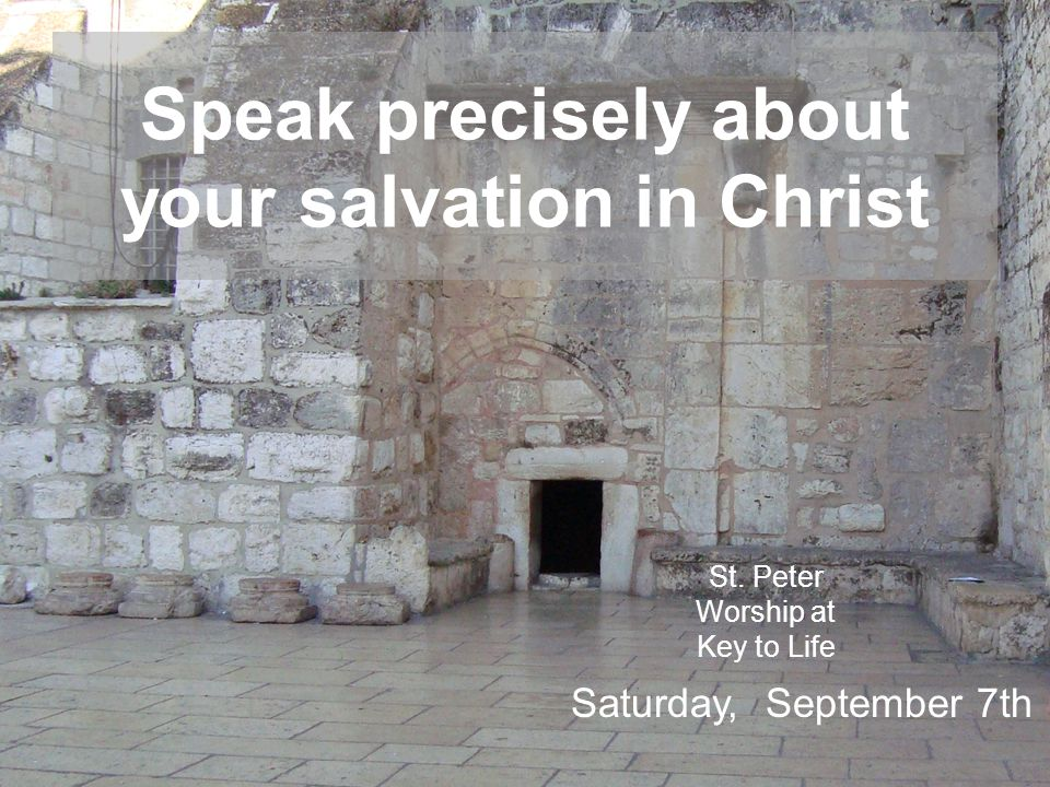 Speak precisely about your salvation in Christ St.