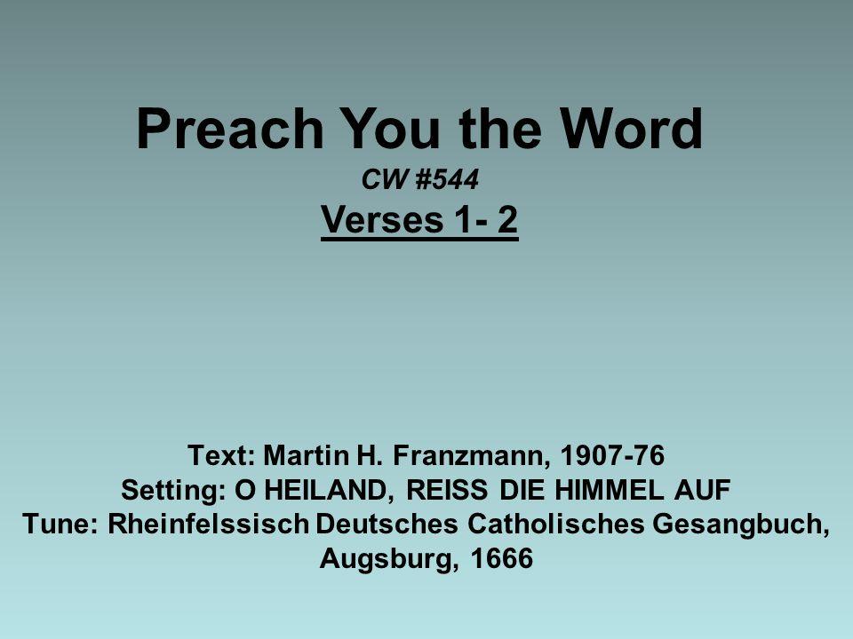 Preach You the Word CW #544 Verses 1- 2 Text: Martin H.