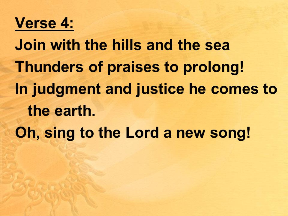 Verse 4: Join with the hills and the sea Thunders of praises to prolong.