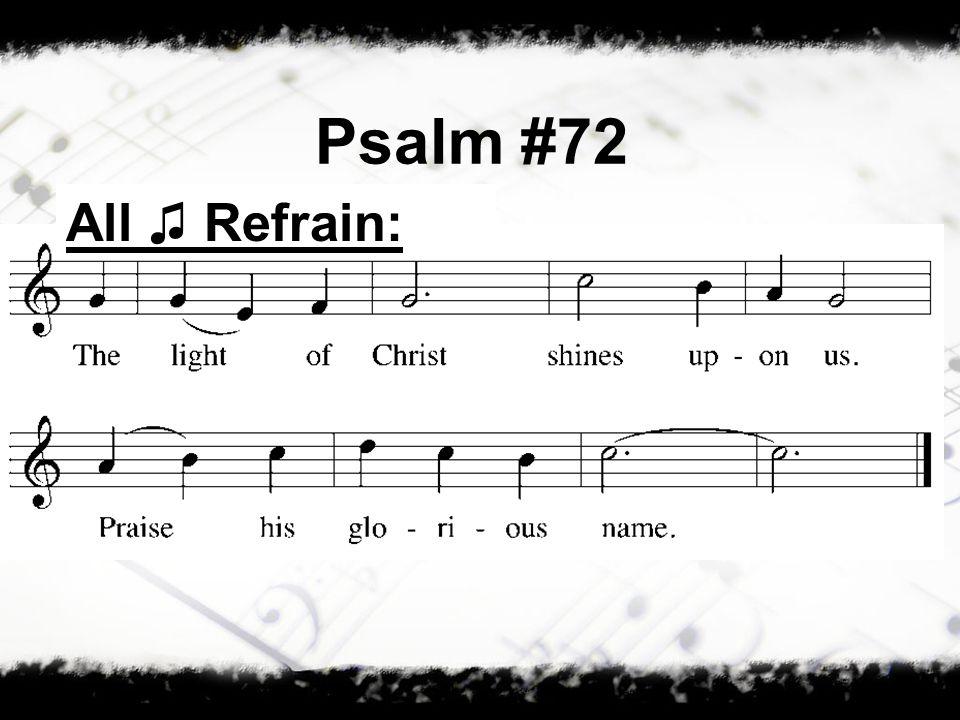 Psalm #72 All ♫ Refrain: