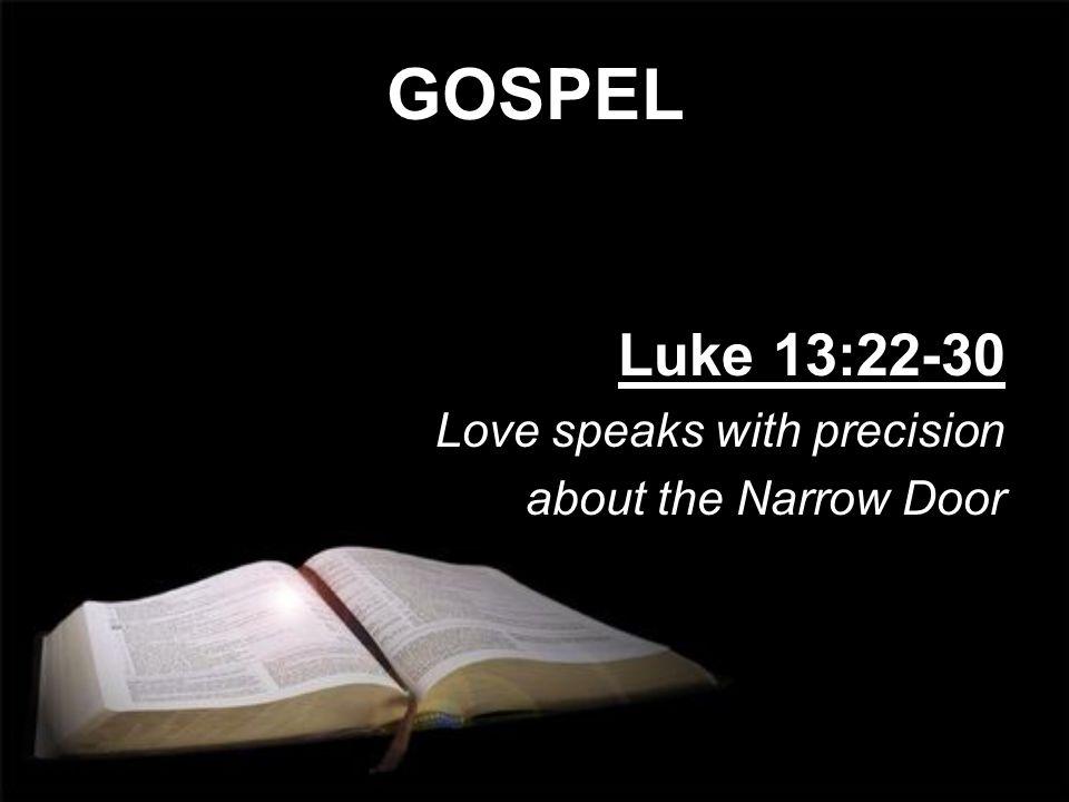 GOSPEL Luke 13:22-30 Love speaks with precision about the Narrow Door
