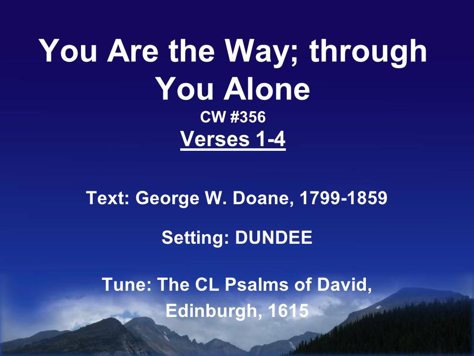 You Are the Way; through You Alone CW #356 Verses 1-4 Text: George W.