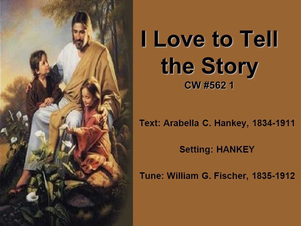 I Love to Tell the Story CW #562 1 Text: Arabella C.