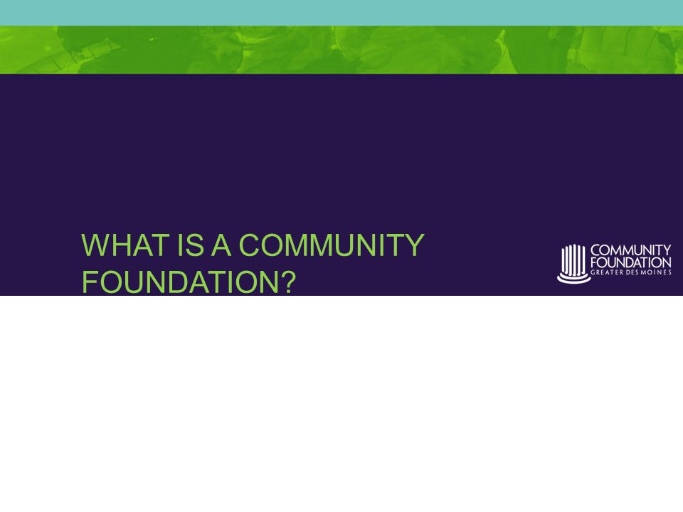 WHAT IS A COMMUNITY FOUNDATION