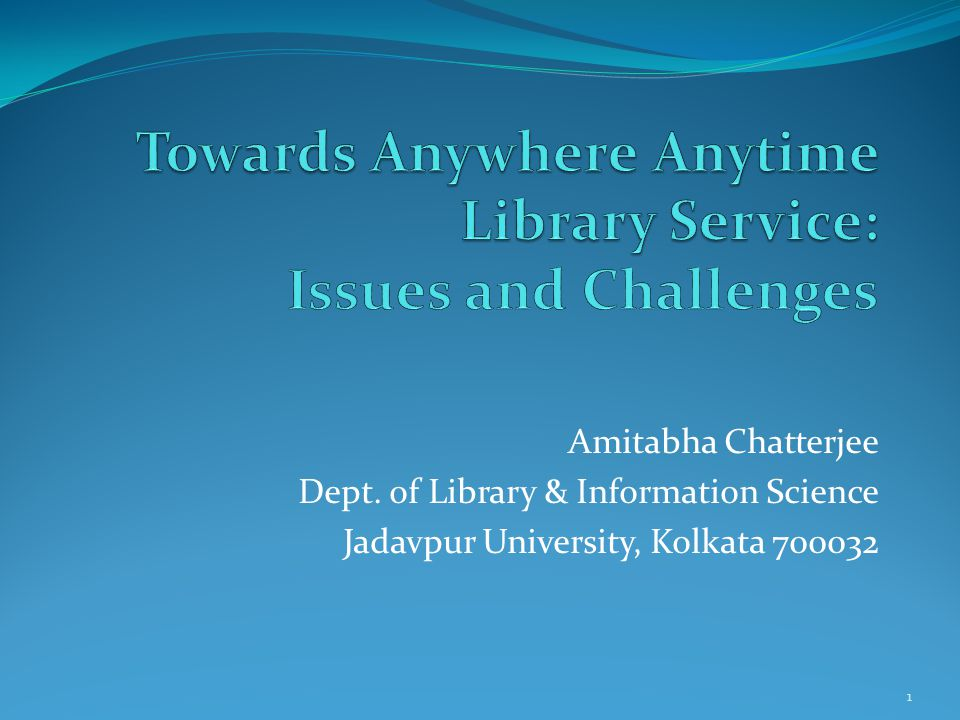 Amitabha Chatterjee Dept. of Library & Information Science Jadavpur University, Kolkata 700032 1