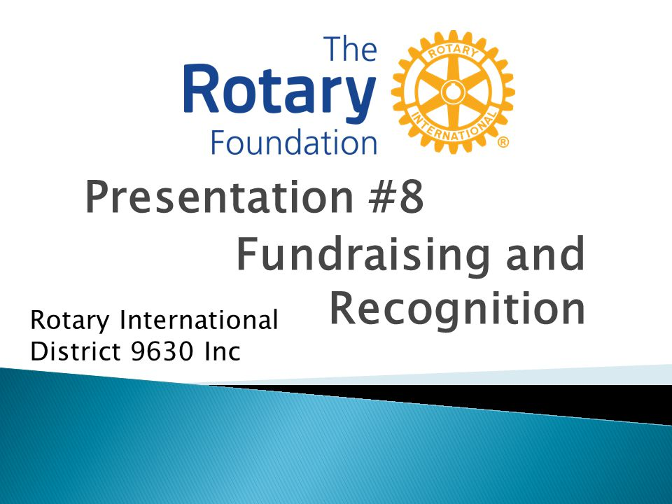 Presentation #8 Fundraising and Recognition Rotary International District 9630 Inc