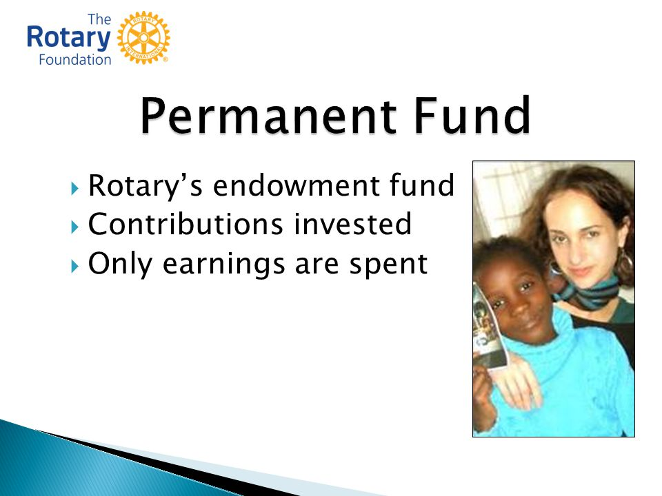  Rotary's endowment fund  Contributions invested  Only earnings are spent