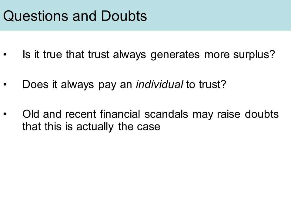 Questions and Doubts Is it true that trust always generates more surplus.