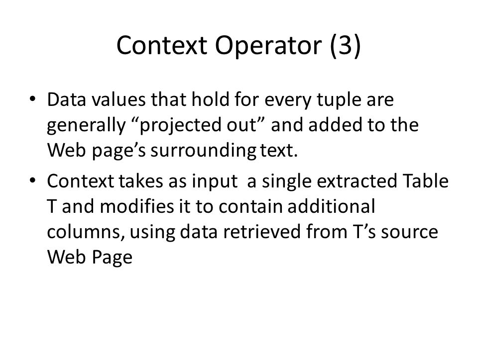 Context Operator (3) Data values that hold for every tuple are generally projected out and added to the Web page's surrounding text.