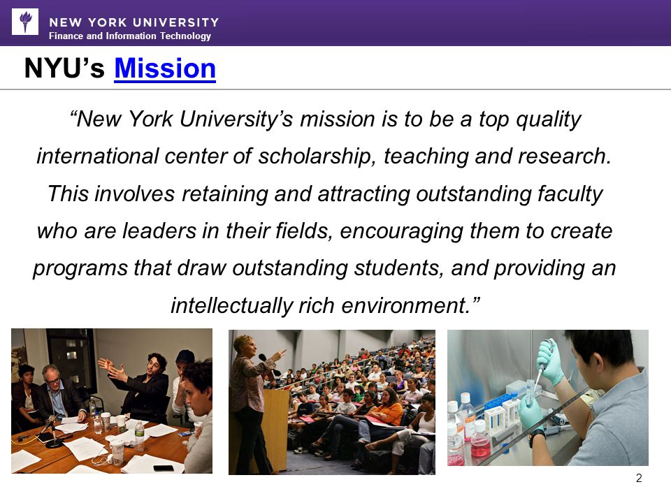 Finance and Information Technology How Financial Management Serves NYU's Mission 3 Nonprofit Institutions: the bottom line serves the mission o Utilize an accounting system that emphasizes accountability as opposed to profitability.