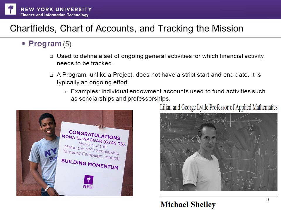 Finance and Information Technology Chartfields, Chart of Accounts, and Tracking the Mission 9  Program (5)  Used to define a set of ongoing general activities for which financial activity needs to be tracked.