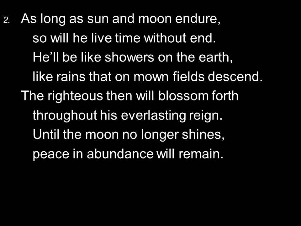 2. As long as sun and moon endure, so will he live time without end.