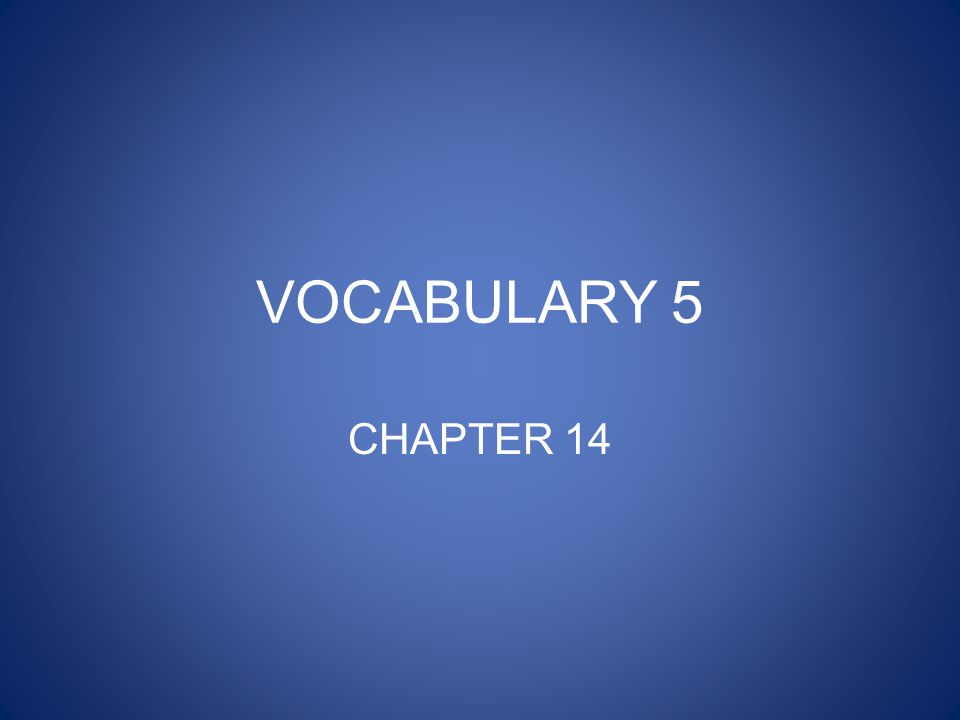 VOCABULARY 5 CHAPTER 14