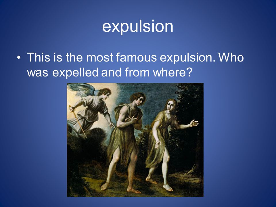 expulsion This is the most famous expulsion. Who was expelled and from where?