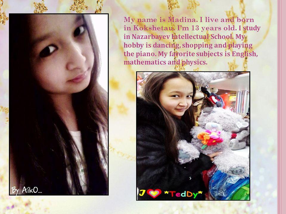 My name is Meruert.I'm 13 years old. I study in Nazarbayev Intellectual School.