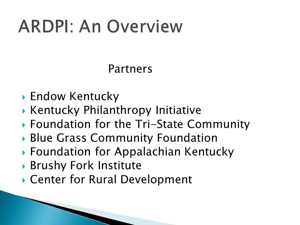 Partners  Endow Kentucky  Kentucky Philanthropy Initiative  Foundation for the Tri-State Community  Blue Grass Community Foundation  Foundation for Appalachian Kentucky  Brushy Fork Institute  Center for Rural Development