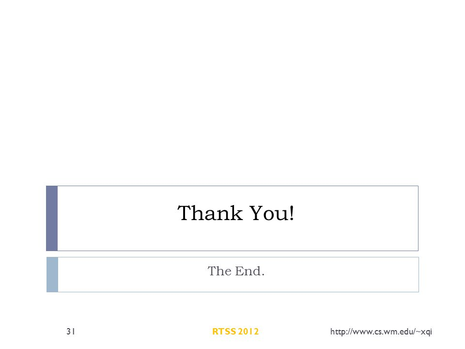 Thank You! The End. 31http://www.cs.wm.edu/~xqiRTSS 2012