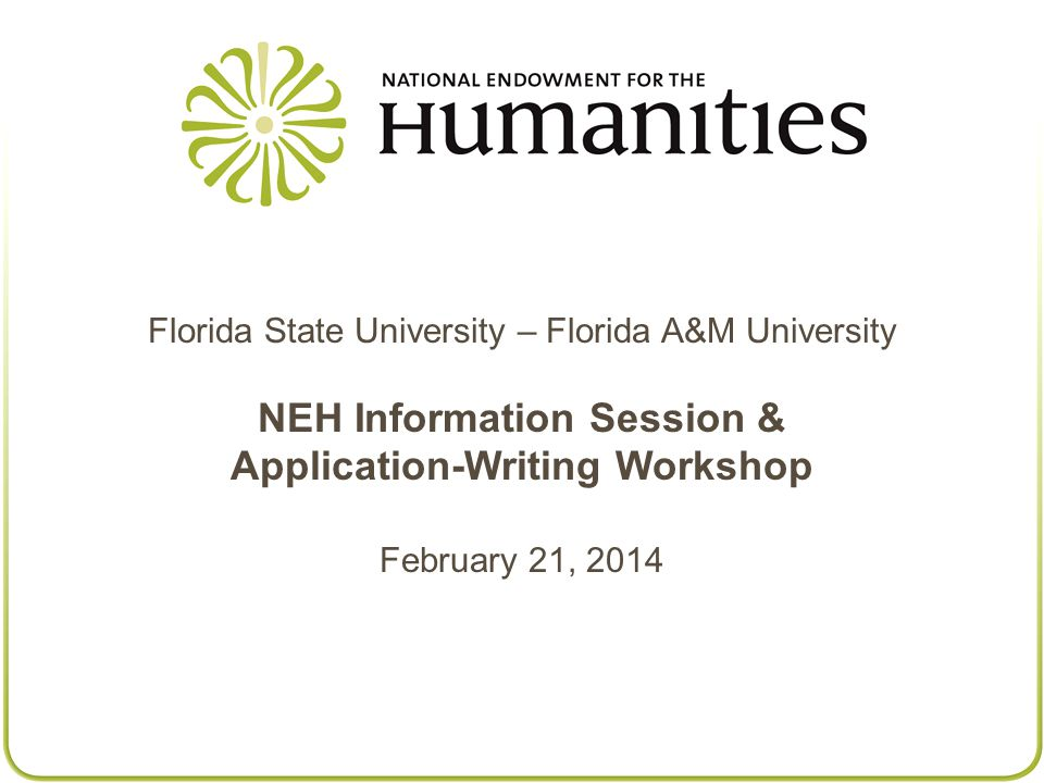 Florida State University – Florida A&M University NEH Information Session & Application-Writing Workshop February 21, 2014