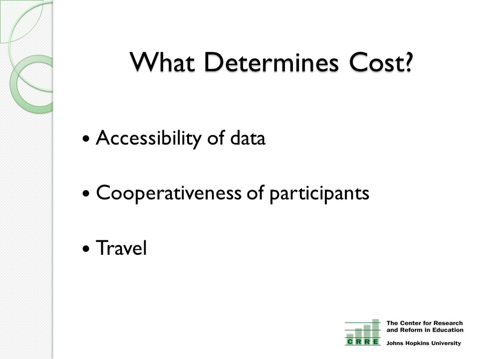 What Determines Cost? Accessibility of data Cooperativeness of participants Travel