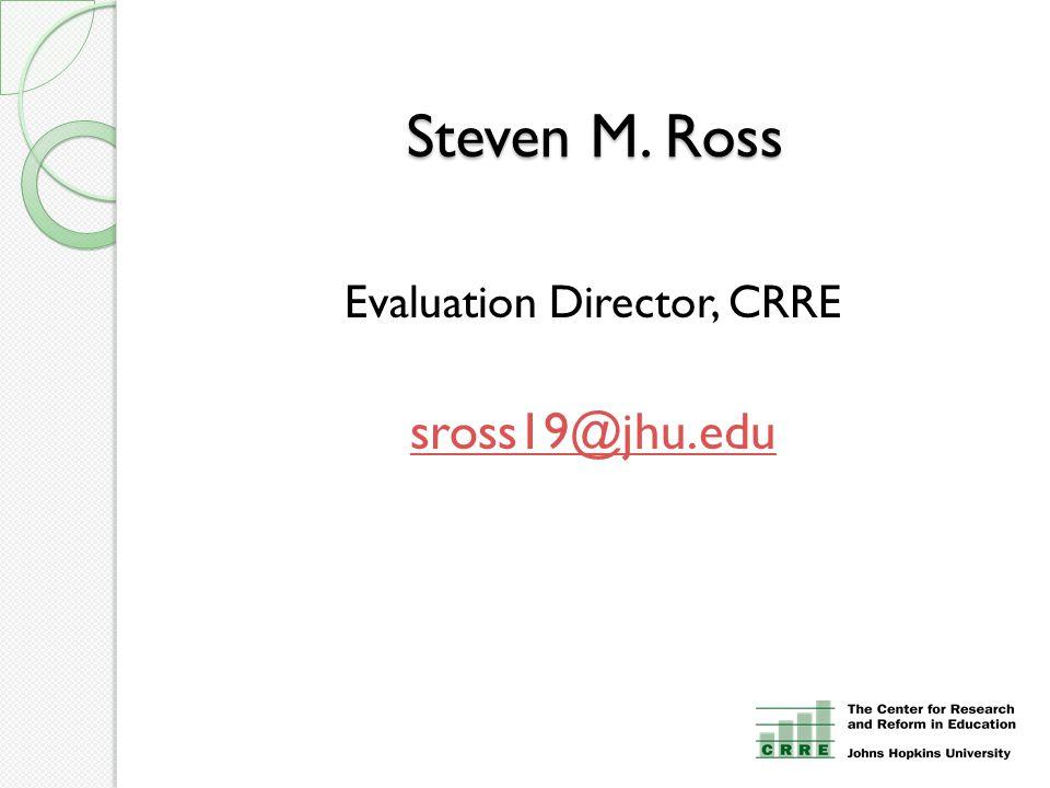Steven M. Ross Evaluation Director, CRRE sross19@jhu.edu