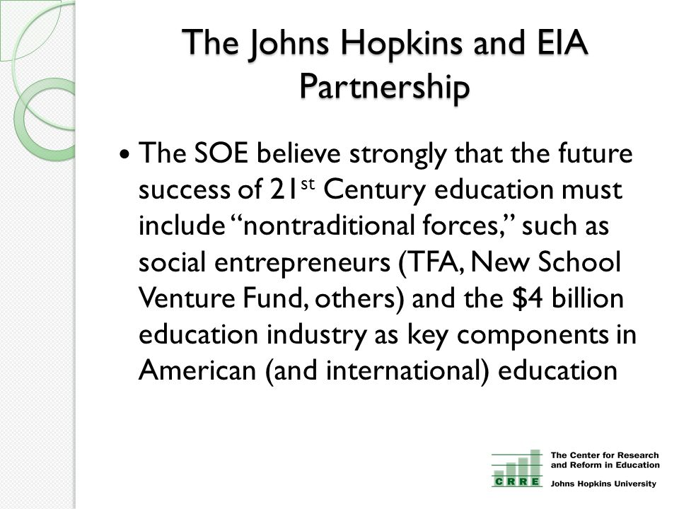 """The Johns Hopkins and EIA Partnership The SOE believe strongly that the future success of 21 st Century education must include """"nontraditional forces,"""