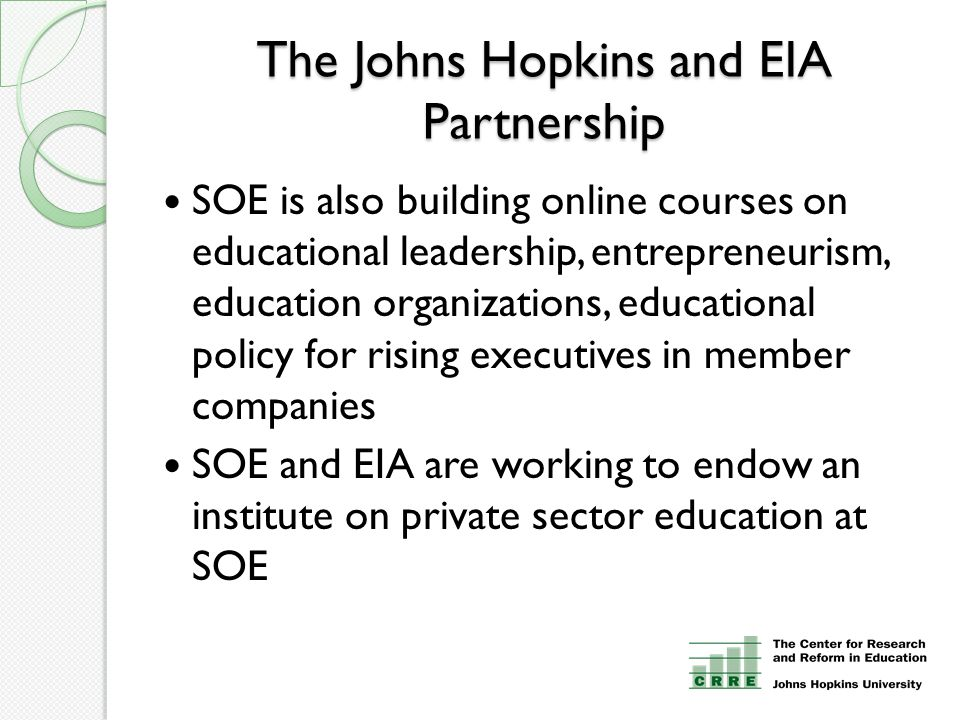 The Johns Hopkins and EIA Partnership SOE is also building online courses on educational leadership, entrepreneurism, education organizations, educati