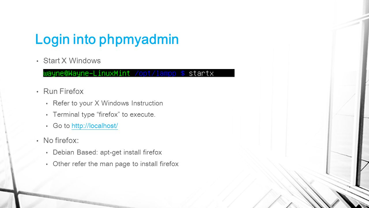 "Login into phpmyadmin Start X Windows Run Firefox Refer to your X Windows Instruction Terminal type ""firefox"" to execute. Go to http://localhost/http:"