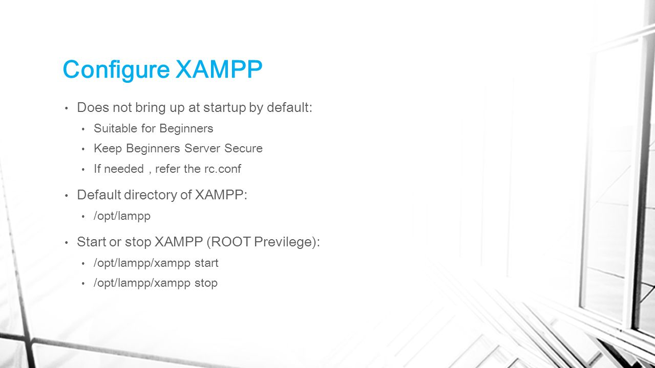 Configure XAMPP Does not bring up at startup by default: Suitable for Beginners Keep Beginners Server Secure If needed, refer the rc.conf Default dire