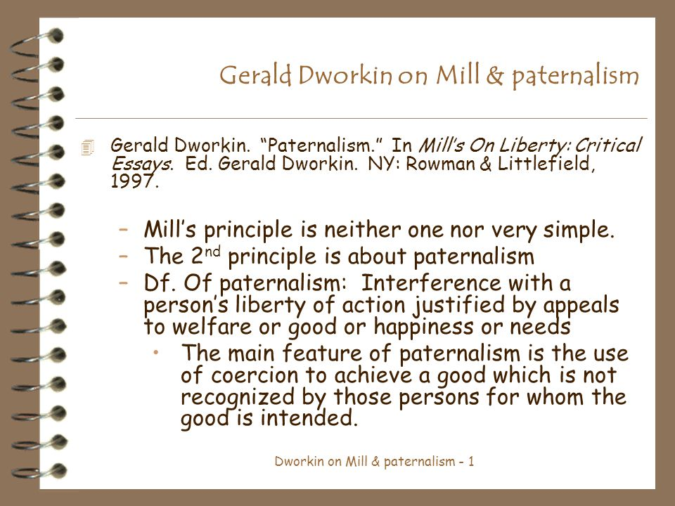 Dworkin on Mill & paternalism - 2 Gerald Dworkin on Mill & paternalism Is this kind of interference ever justified.