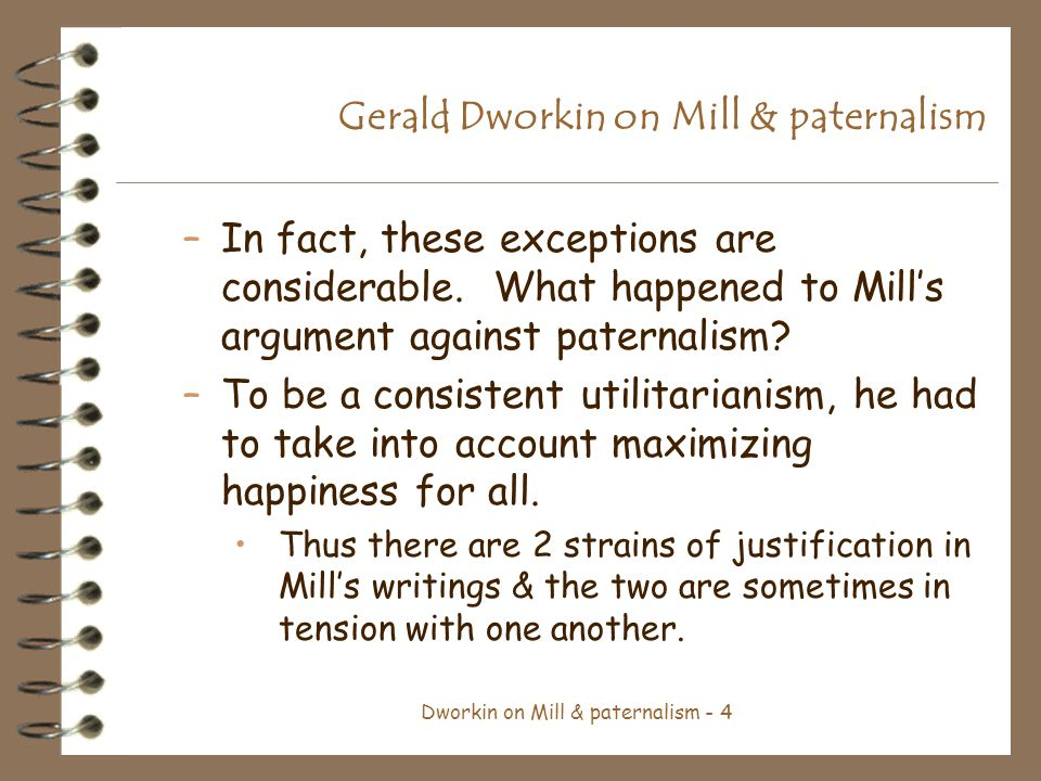 Dworkin on Mill & paternalism - 4 Gerald Dworkin on Mill & paternalism –In fact, these exceptions are considerable.