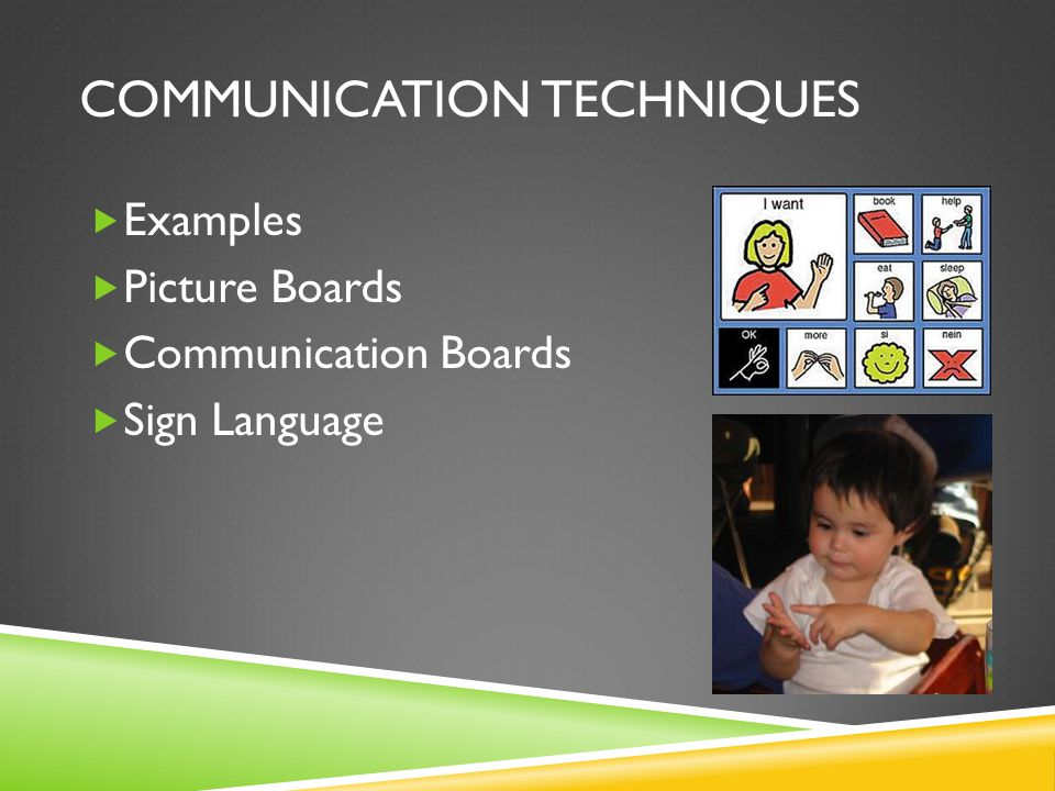 COMMUNICATION TECHNIQUES  Examples  Picture Boards  Communication Boards  Sign Language
