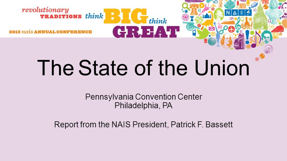 The State of the Union Pennsylvania Convention Center Philadelphia, PA Report from the NAIS President, Patrick F.