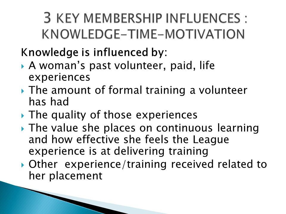Knowledge is influenced by:  A woman's past volunteer, paid, life experiences  The amount of formal training a volunteer has had  The quality of th
