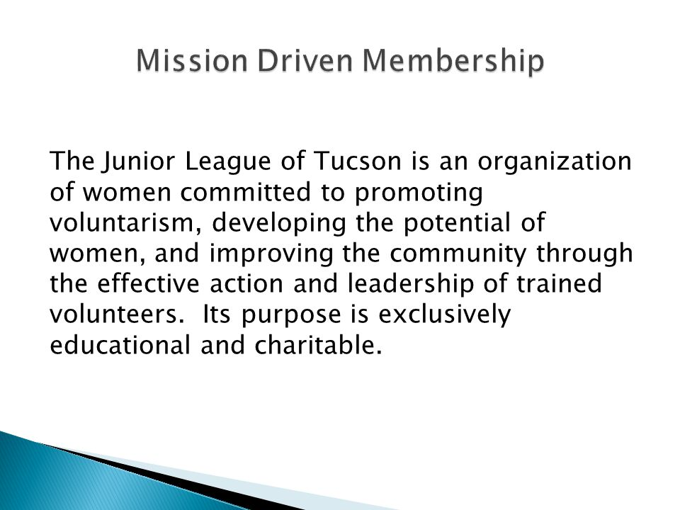 The Junior League of Tucson is an organization of women committed to promoting voluntarism, developing the potential of women, and improving the commu