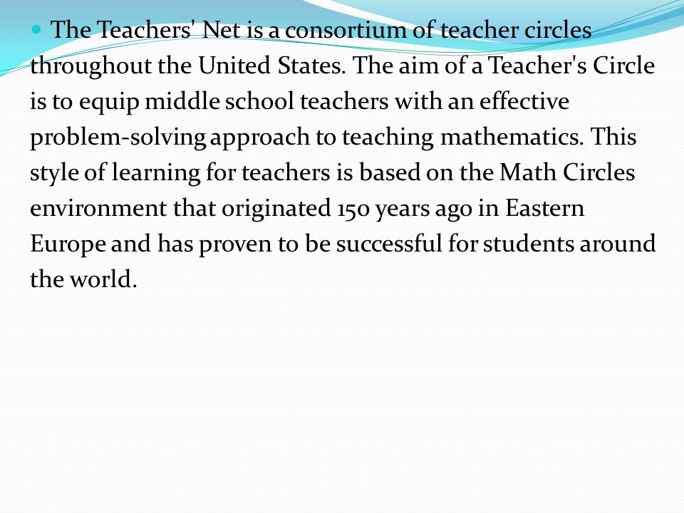 The thrust of the Teacher s Circle program is to present mathematics as an intellectual endeavor.