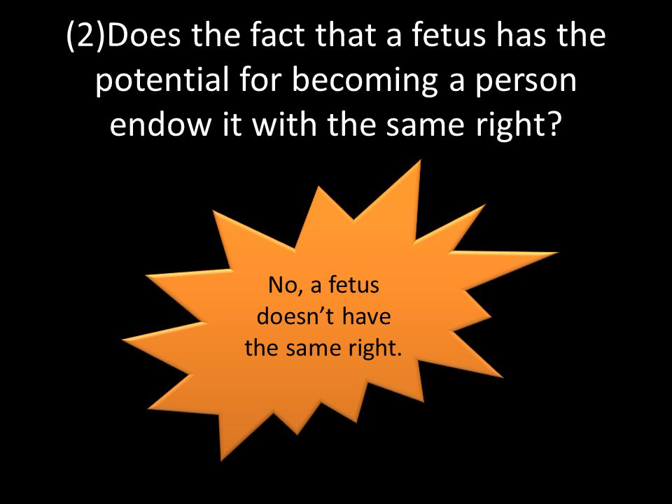 Conclusion Women are persons, and fetuses are not Women's rights to life liberty, and physical integrity override whatever right to life Laws that deny women' the right to obtain abortions are unjustified violation!