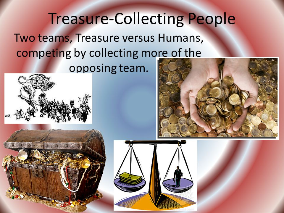 Treasure-Collecting People Two teams, Treasure versus Humans, competing by collecting more of the opposing team.