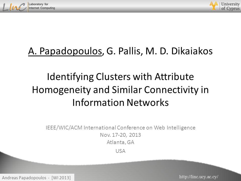 http://linc.ucy.ac.cy/ Andreas Papadopoulos - [WI 2013] IEEE/WIC/ACM International Conference on Web Intelligence Nov. 17-20, 2013 Atlanta, GA USA A.