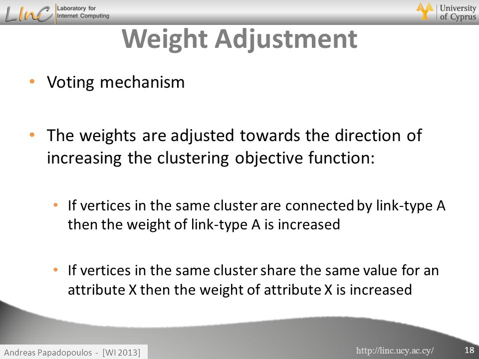 http://linc.ucy.ac.cy/ Andreas Papadopoulos - [WI 2013] Weight Adjustment Voting mechanism The weights are adjusted towards the direction of increasin